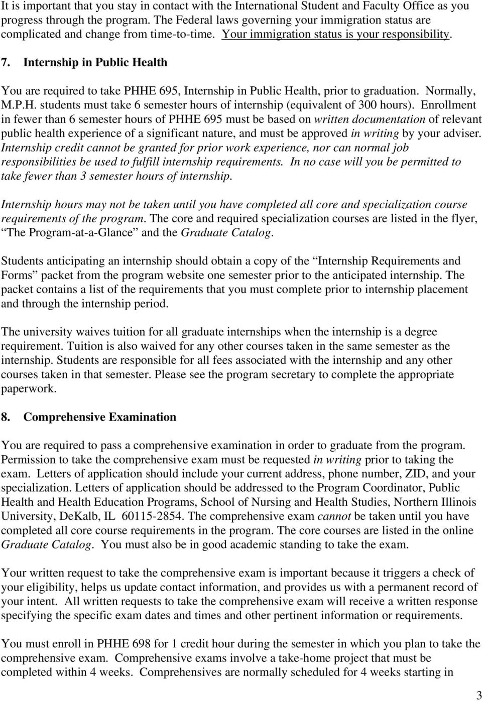 Internship in Public Health You are required to take PHHE 695, Internship in Public Health, prior to graduation. Normally, M.P.H. students must take 6 semester hours of internship (equivalent of 300 hours).