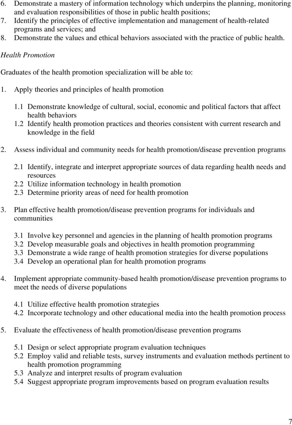 Demonstrate the values and ethical behaviors associated with the practice of public health. Health Promotion Graduates of the health promotion specialization will be able to: 1.