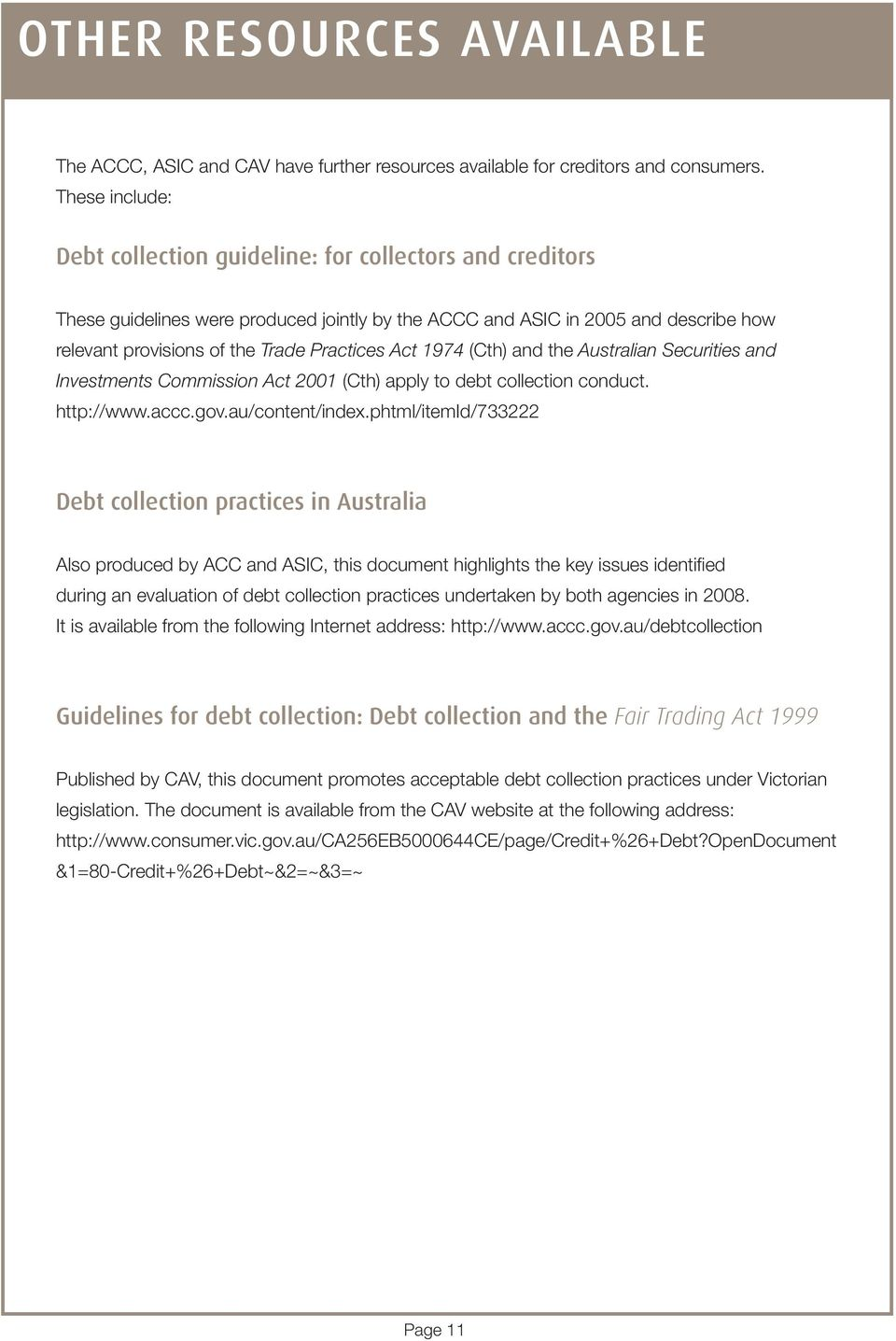 Act 1974 (Cth) and the Australian Securities and Investments Commission Act 2001 (Cth) apply to debt collection conduct. http://www.accc.gov.au/content/index.