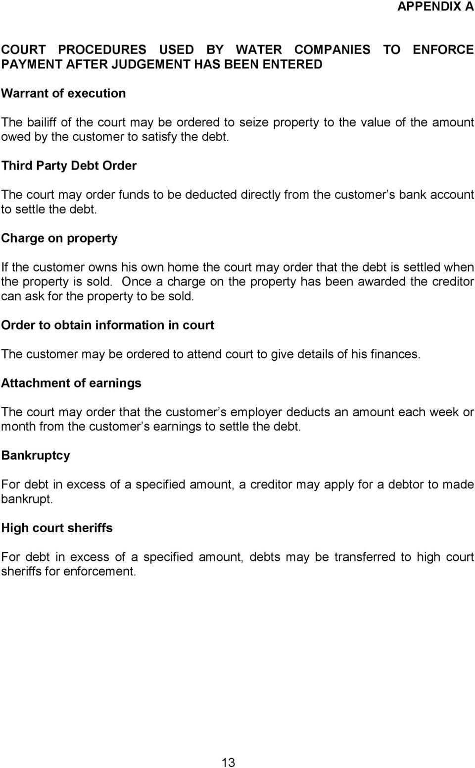 Charge on property If the customer owns his own home the court may order that the debt is settled when the property is sold.