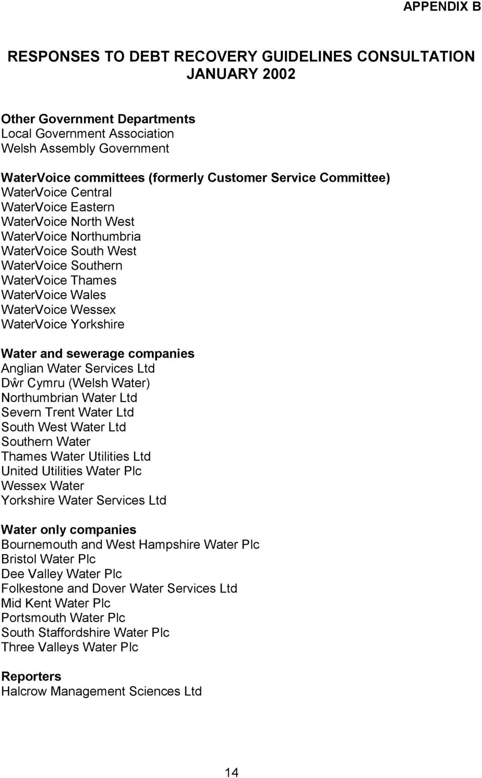 WaterVoice Yorkshire Water and sewerage companies Anglian Water Services Ltd Dŵr Cymru (Welsh Water) Northumbrian Water Ltd Severn Trent Water Ltd South West Water Ltd Southern Water Thames Water