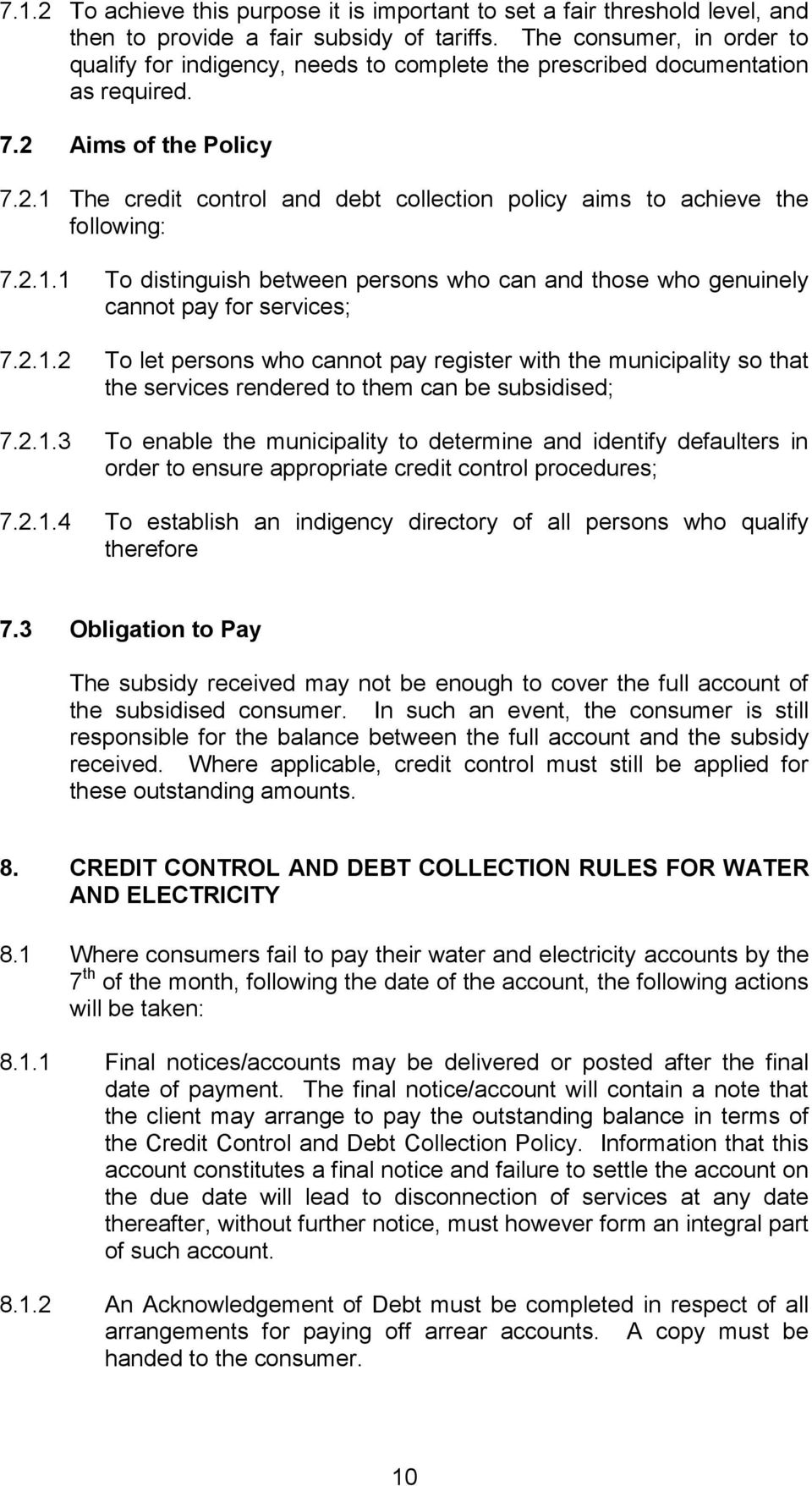 2.1.1 To distinguish between persons who can and those who genuinely cannot pay for services; 7.2.1.2 To let persons who cannot pay register with the municipality so that the services rendered to them can be subsidised; 7.