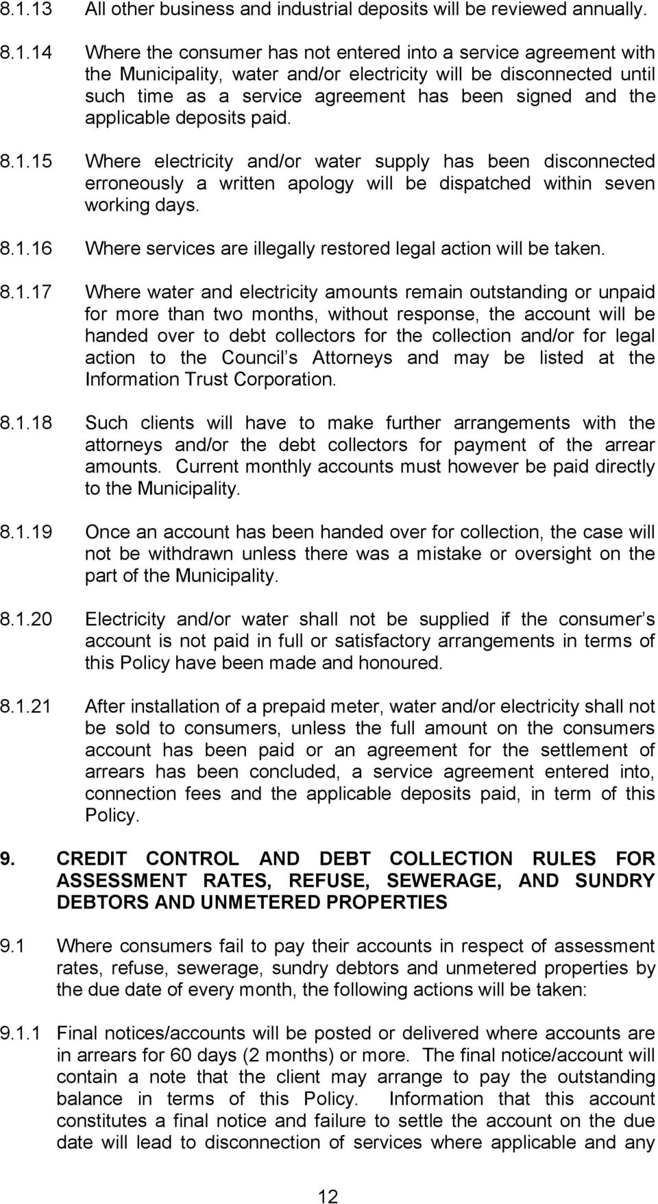 15 Where electricity and/or water supply has been disconnected erroneously a written apology will be dispatched within seven working days. 8.1.16 Where services are illegally restored legal action will be taken.