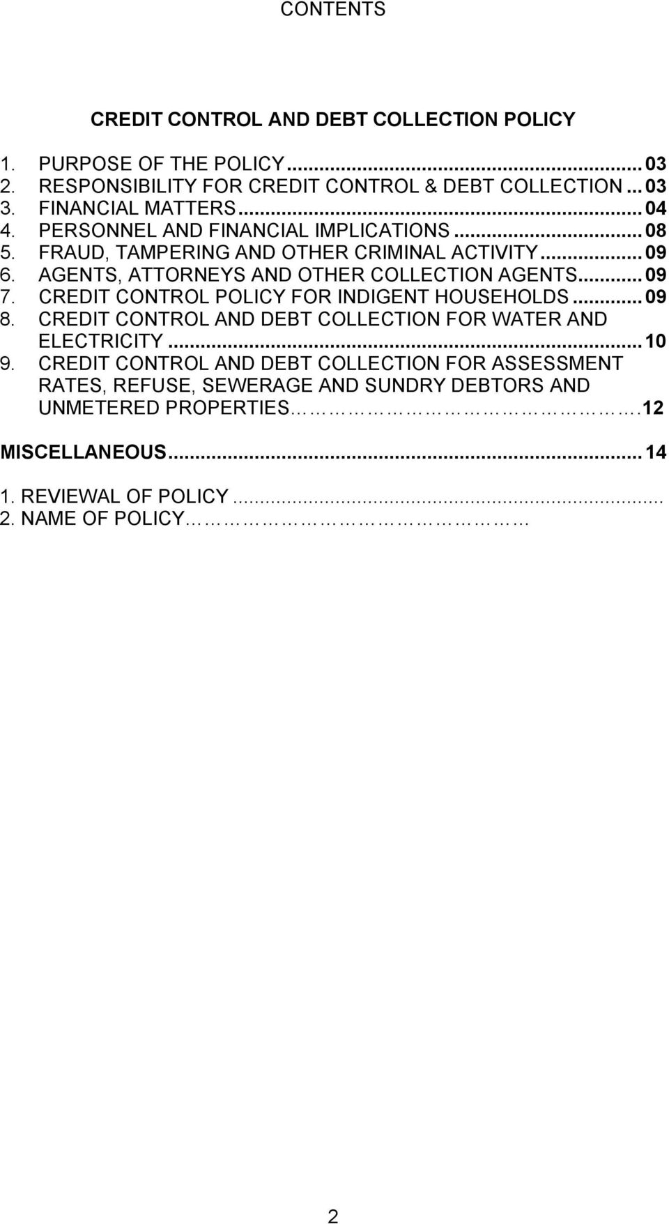AGENTS, ATTORNEYS AND OTHER COLLECTION AGENTS... 09 7. CREDIT CONTROL POLICY FOR INDIGENT HOUSEHOLDS... 09 8.