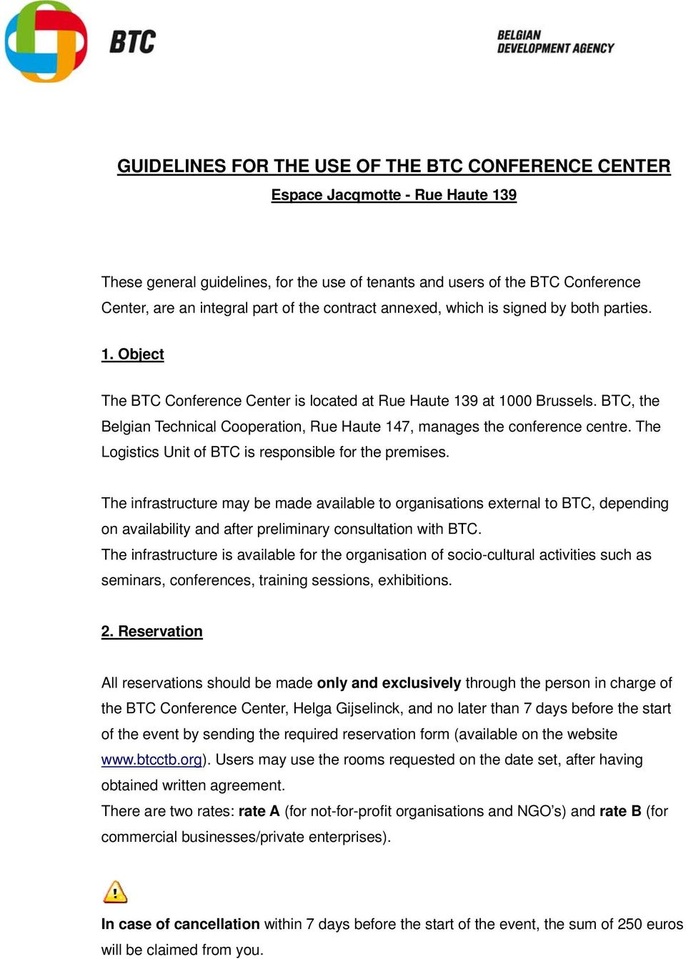 BTC, the Belgian Technical Cooperation, Rue Haute 147, manages the conference centre. The Logistics Unit of BTC is responsible for the premises.