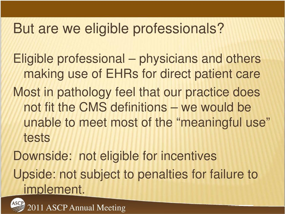 Most in pathology feel that our practice does not fit the CMS definitions we would be