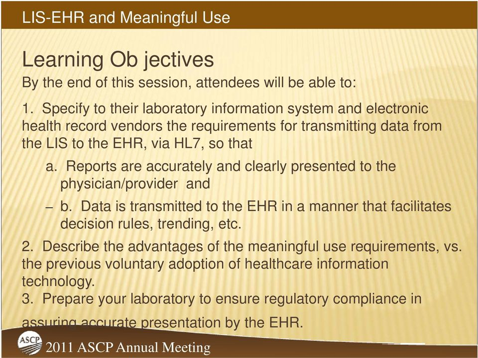 Reports are accurately and clearly presented to the physician/provider and b. Data is transmitted to the EHR in a manner that facilitates decision rules, trending, etc. 2.