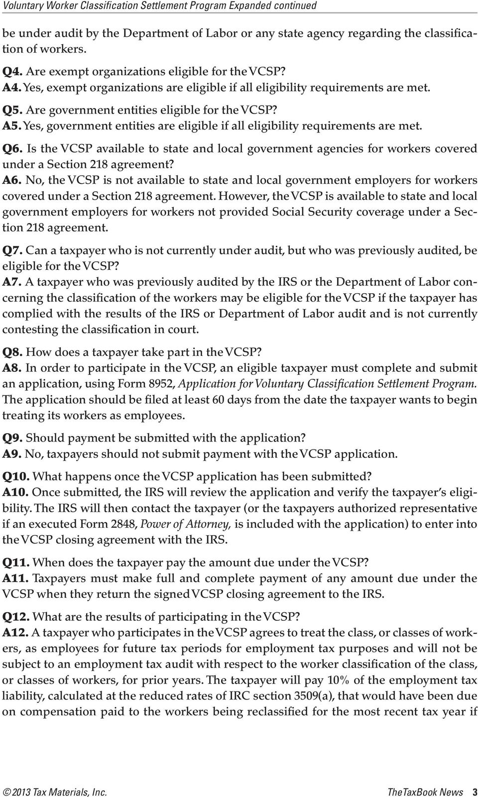 Yes, government entities are eligible if all eligibility requirements are met. Q6. Is the VCSP available to state and local government agencies for workers covered under a Section 218 agreement? A6.