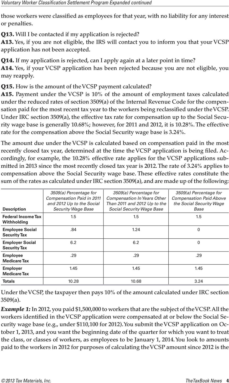 A14. Yes, if your VCSP application has been rejected because you are not eligible, you may reapply. Q15. How is the amount of the VCSP payment calculated? A15.