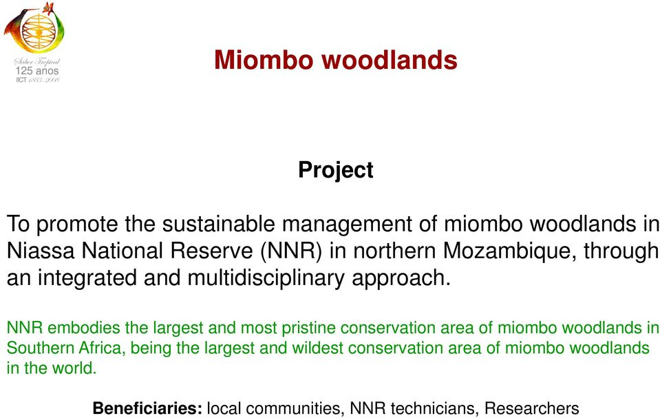 NNR embodies the largest and most pristine conservation area of miombo woodlands in Southern Africa, being