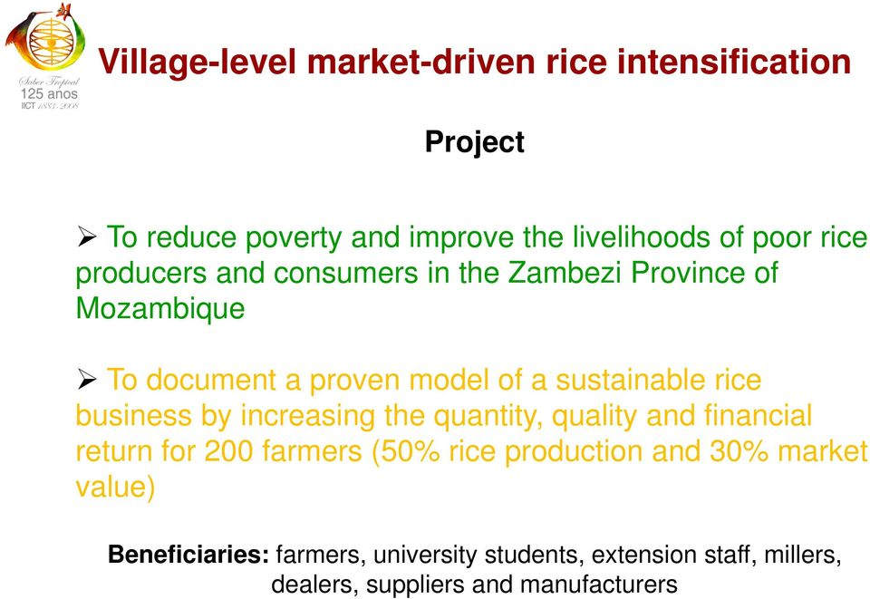 rice business by increasing the quantity, quality and financial return for 200 farmers (50% rice production and