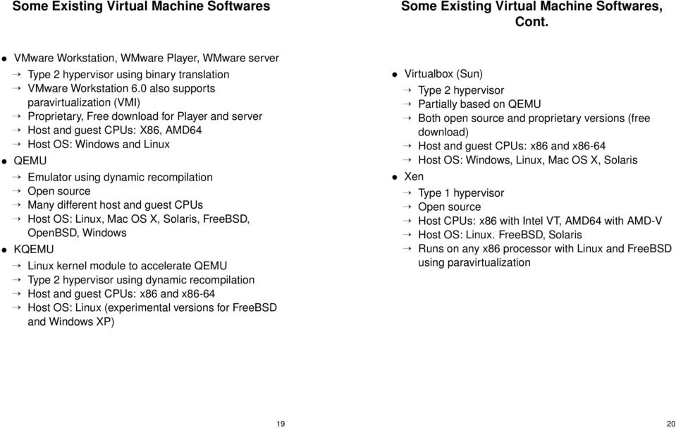 source Many different host and guest CPUs Host OS: Linux, Mac OS X, Solaris, FreeBSD, OpenBSD, Windows KQEMU Linux kernel module to accelerate QEMU Type 2 hypervisor using dynamic recompilation Host