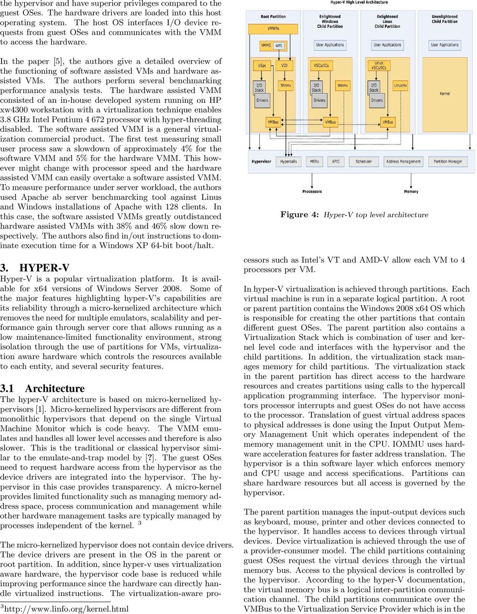 In the paper [5], the authors give a detailed overview of the functioning of software assisted VMs and hardware assisted VMs. The authors perform several benchmarking performance analysis tests.