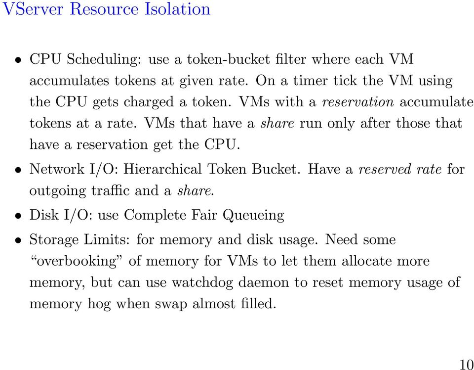VMs that have a share run only after those that have a reservation get the CPU. Network I/O: Hierarchical Token Bucket.
