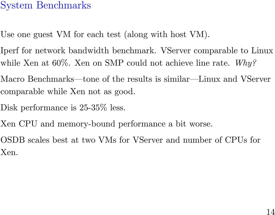 Macro Benchmarks tone of the results is similar Linux and VServer comparable while Xen not as good.