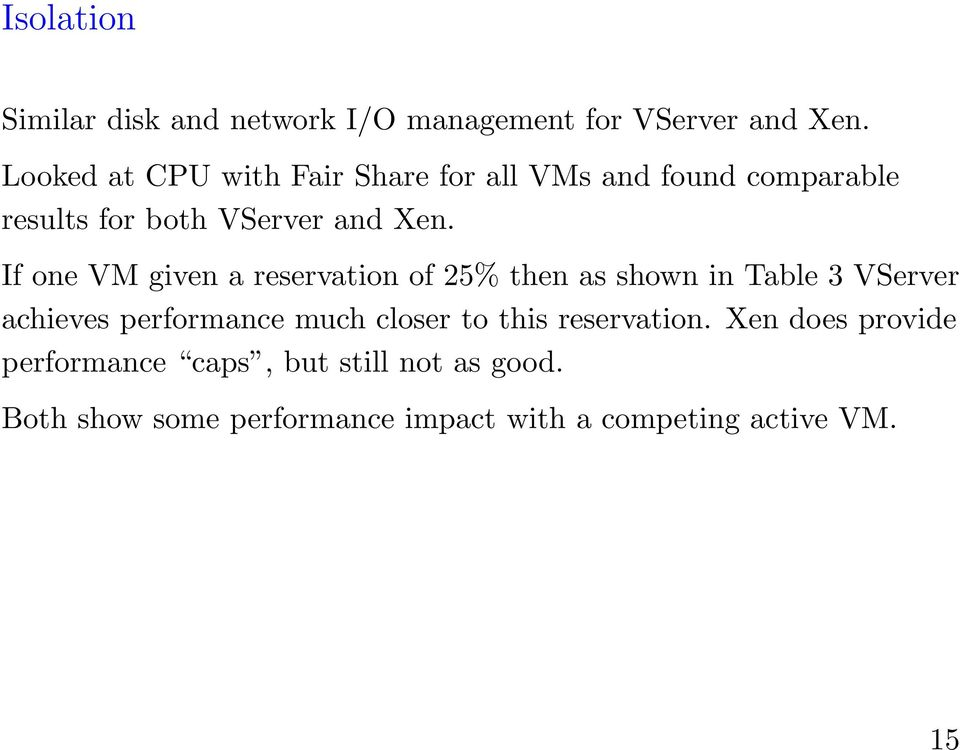 If one VM given a reservation of 25% then as shown in Table 3 VServer achieves performance much closer