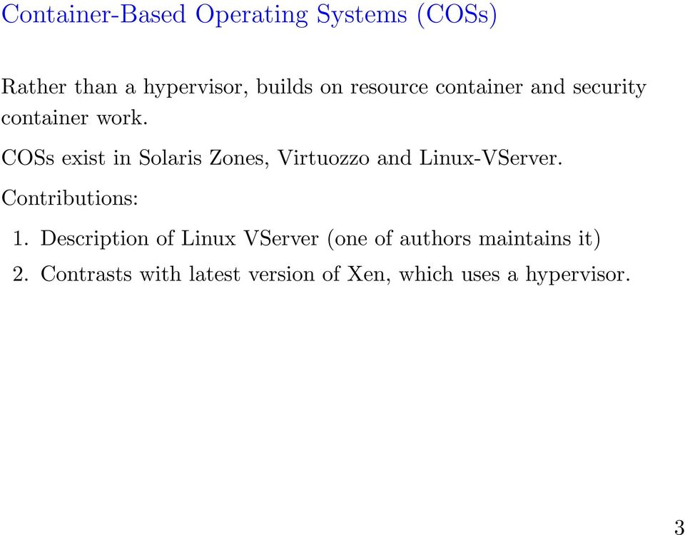 COSs exist in Solaris Zones, Virtuozzo and Linux-VServer. Contributions: 1.