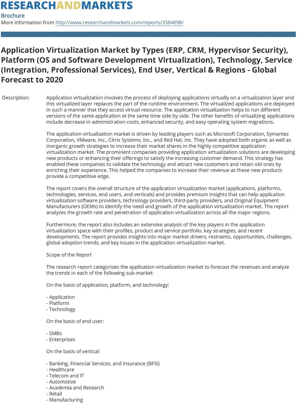 Services), End User, Vertical & Regions - Global Forecast to 2020 Description: Application virtualization involves the process of deploying applications virtually on a virtualization layer and this