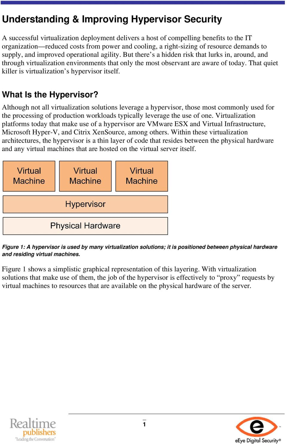 But there s a hidden risk that lurks in, around, and through virtualization environments that only the most observant are aware of today. That quiet killer is virtualization s hypervisor itself.