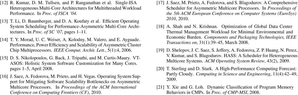Valero, and E. Ayguade. Performance, Power Efficiency and Scalability of Asymmetric Cluster Chip Multiprocessors. IEEE Comput. Archit. Lett., 5(1):4, 2006. [15] D. S. Nikolopoulos, G. Back, J.