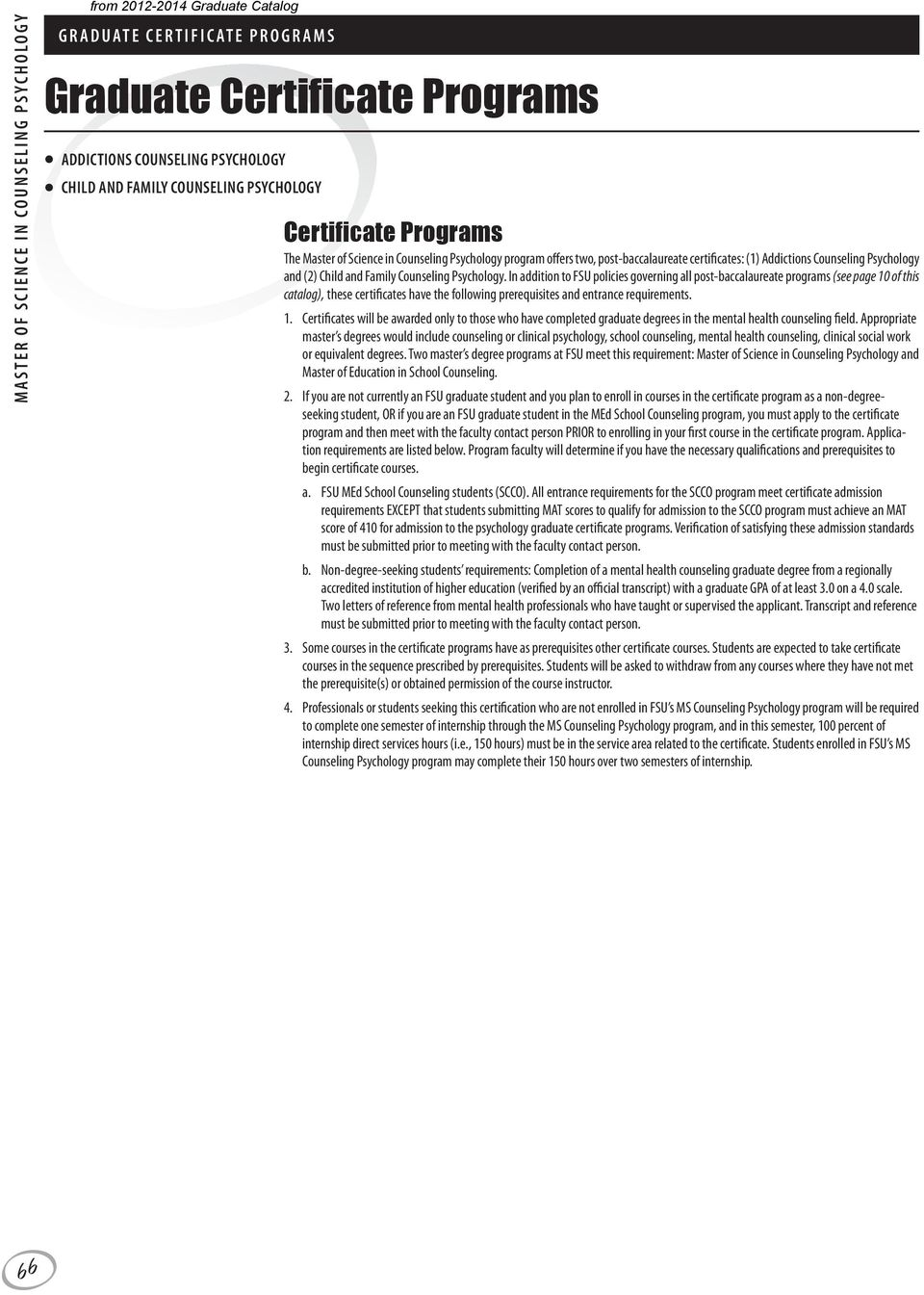 In addition to FSU policies governing all post-baccalaureate programs (see page 10 of this catalog), these certificates have the following prerequisites and entrance requirements. 1. Certificates will be awarded only to those who have completed graduate degrees in the mental health counseling field.