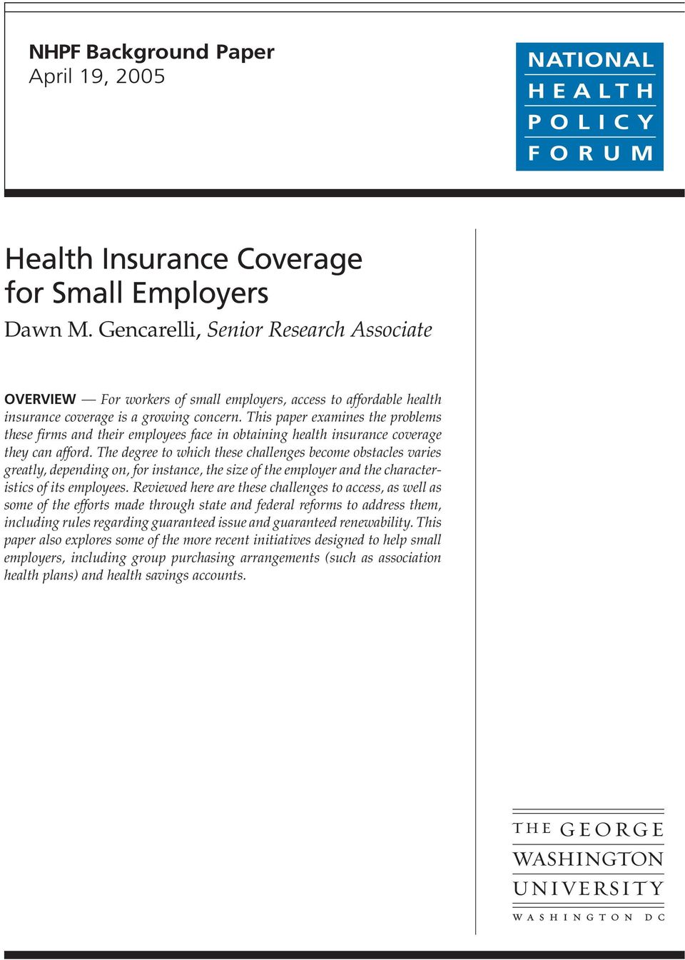 This paper examines the problems these firms and their employees face in obtaining health insurance coverage they can afford.
