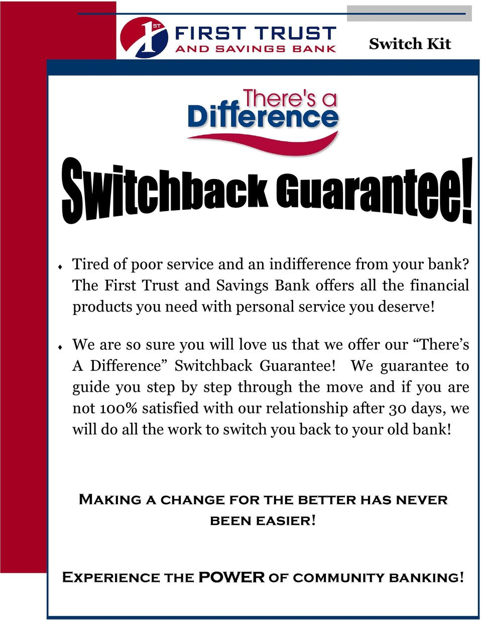 We are so sure you will love us that we offer our There s A Difference Switchback Guarantee!