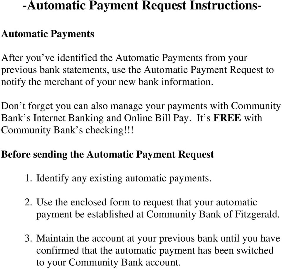 It s FREE with Community Bank s checking!!! Before sending the Automatic Payment Request 1. Identify any existing automatic payments. 2.