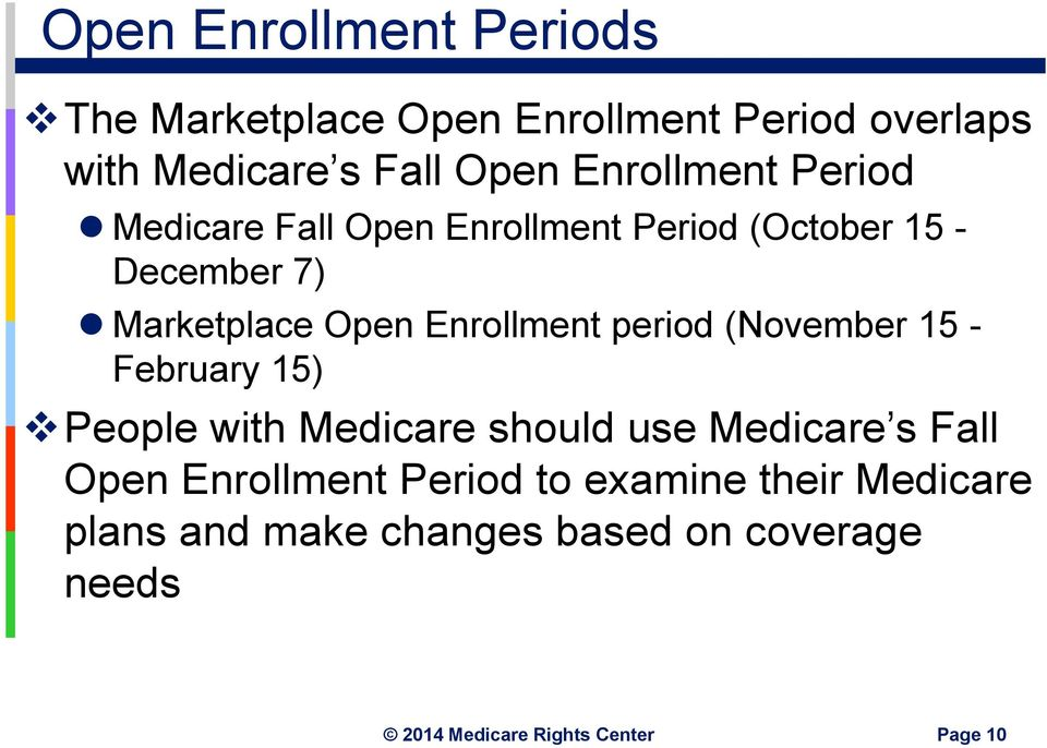 Enrollment period (November 15 - February 15) People with Medicare should use Medicare s Fall Open