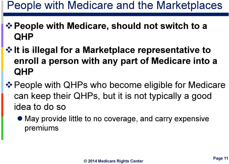 QHP People with QHPs who become eligible for Medicare can keep their QHPs, but it is not