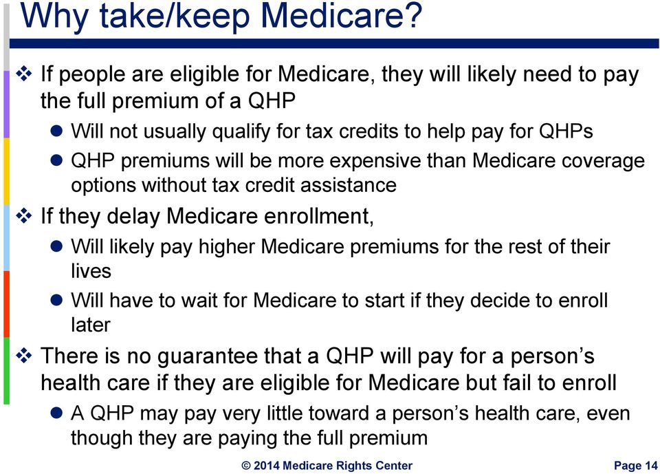 will be more expensive than Medicare coverage options without tax credit assistance If they delay Medicare enrollment, Will likely pay higher Medicare premiums for the