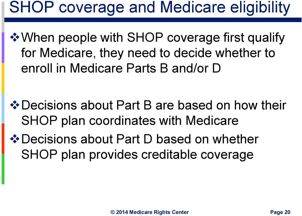Decisions about Part B are based on how their SHOP plan coordinates with Medicare