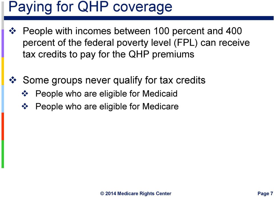 pay for the QHP premiums Some groups never qualify for tax credits