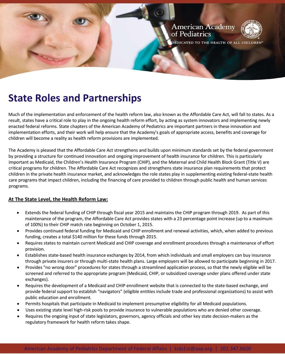 State chapters of the American Academy of Pediatrics are important partners in these innovation and implementation efforts, and their work will help ensure that the Academy s goals of appropriate