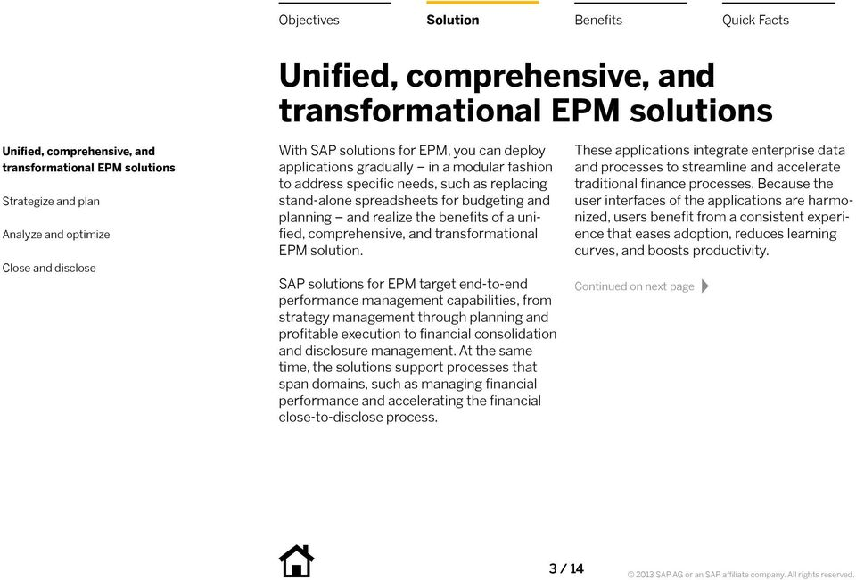 SAP solutions for EPM target end-to-end performance management capabilities, from strategy management through planning and profitable execution to financial consolidation and disclosure management.