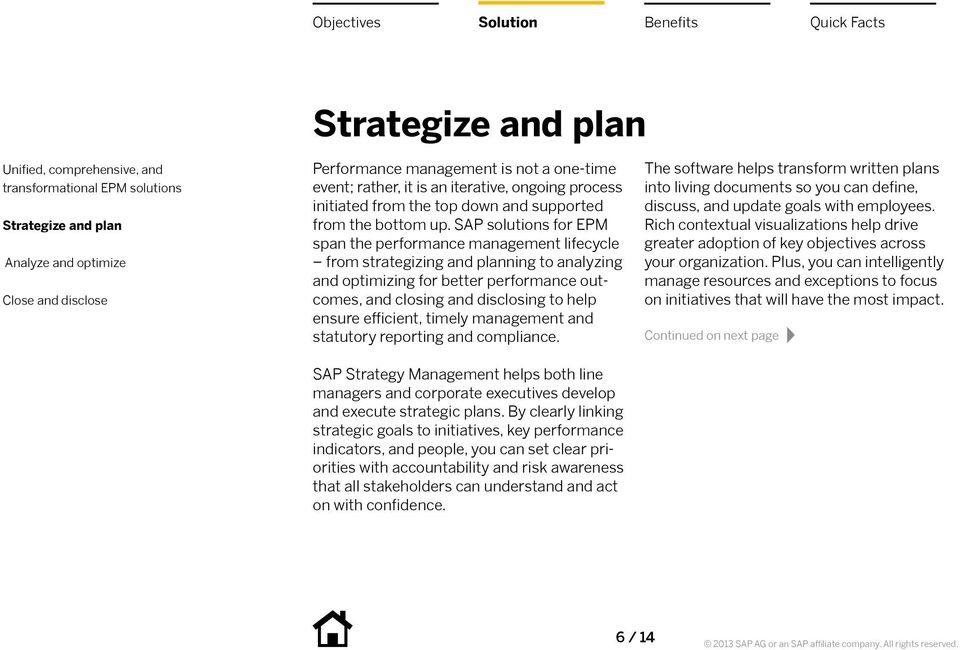 efficient, timely management and statutory reporting and compliance. SAP Strategy Management helps both line managers and corporate executives develop and execute strategic plans.