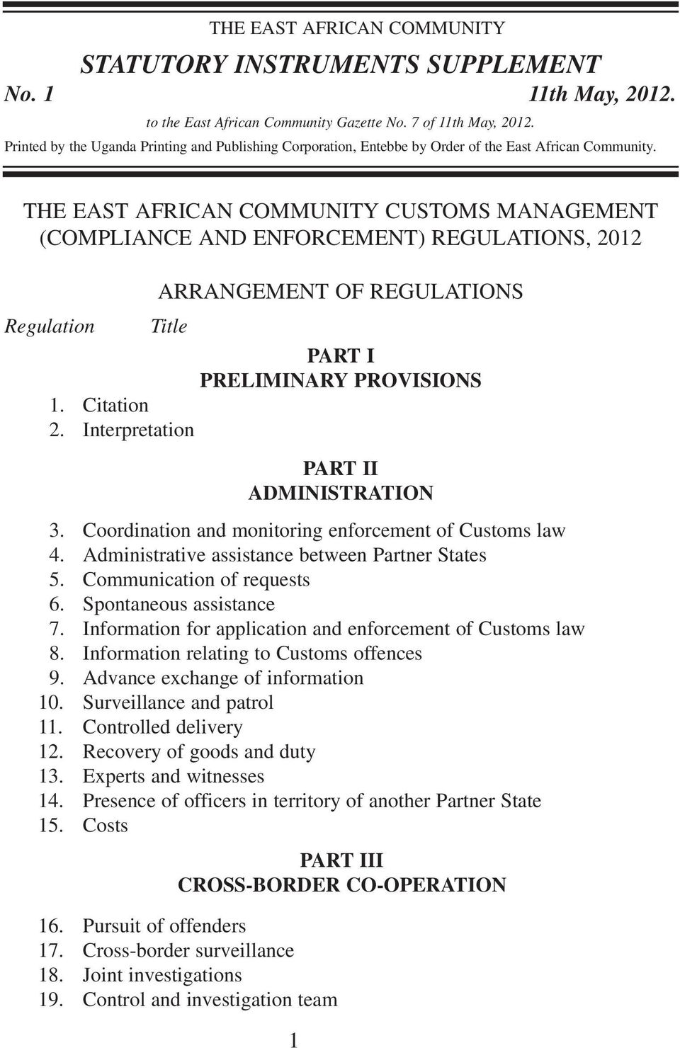 THE EAST AFRICAN COMMUNITY CUSTOMS MANAGEMENT (COMPLIANCE AND ENFORCEMENT) REGULATIONS, 2012 Regulation ARRANGEMENT OF REGULATIONS Title PART I PRELIMINARY PROVISIONS 1. Citation 2.