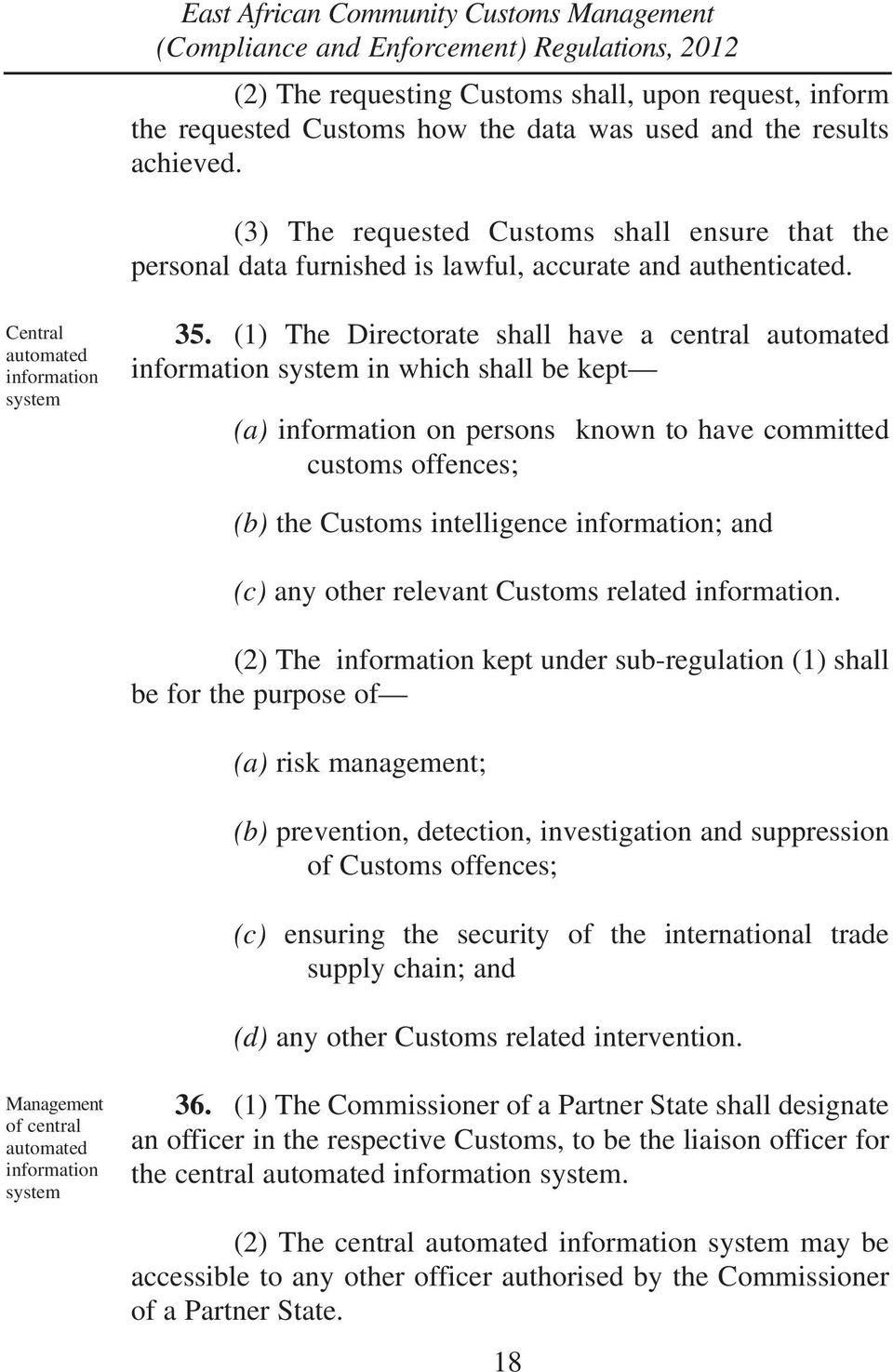 (1) The Directorate shall have a central automated information system in which shall be kept (a) information on persons known to have committed customs offences; (b) the Customs intelligence