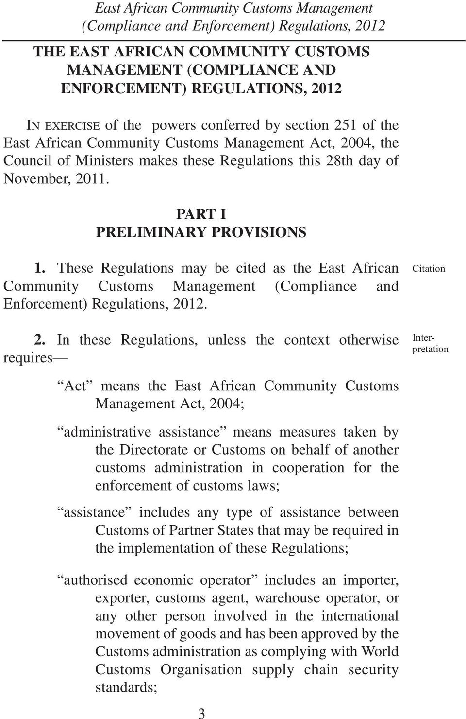 These Regulations may be cited as the East African Community Customs Management (Compliance and Enforcement) Regulations, 20