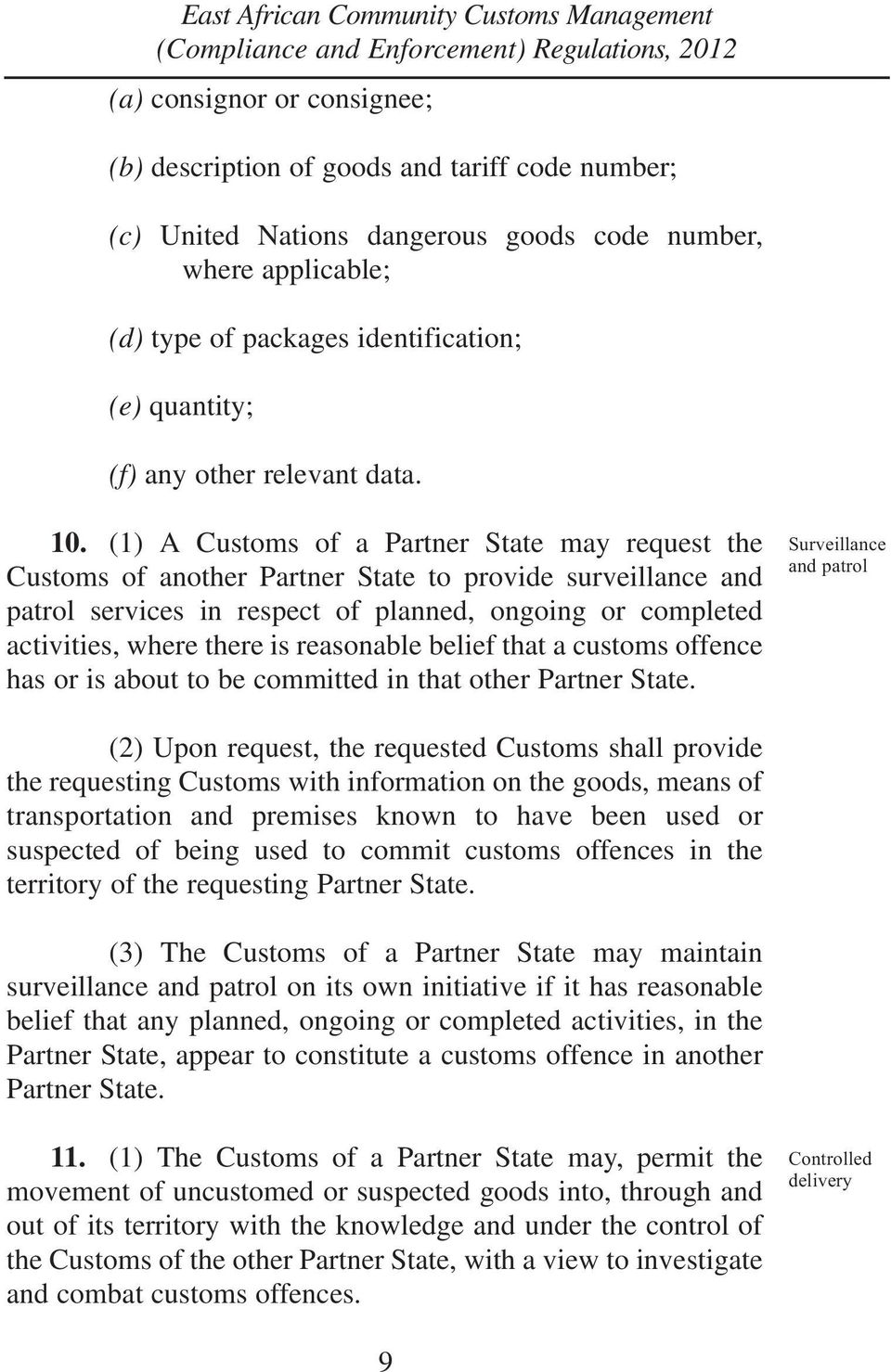 (1) A Customs of a Partner State may request the Customs of another Partner State to provide surveillance and patrol services in respect of planned, ongoing or completed activities, where there is