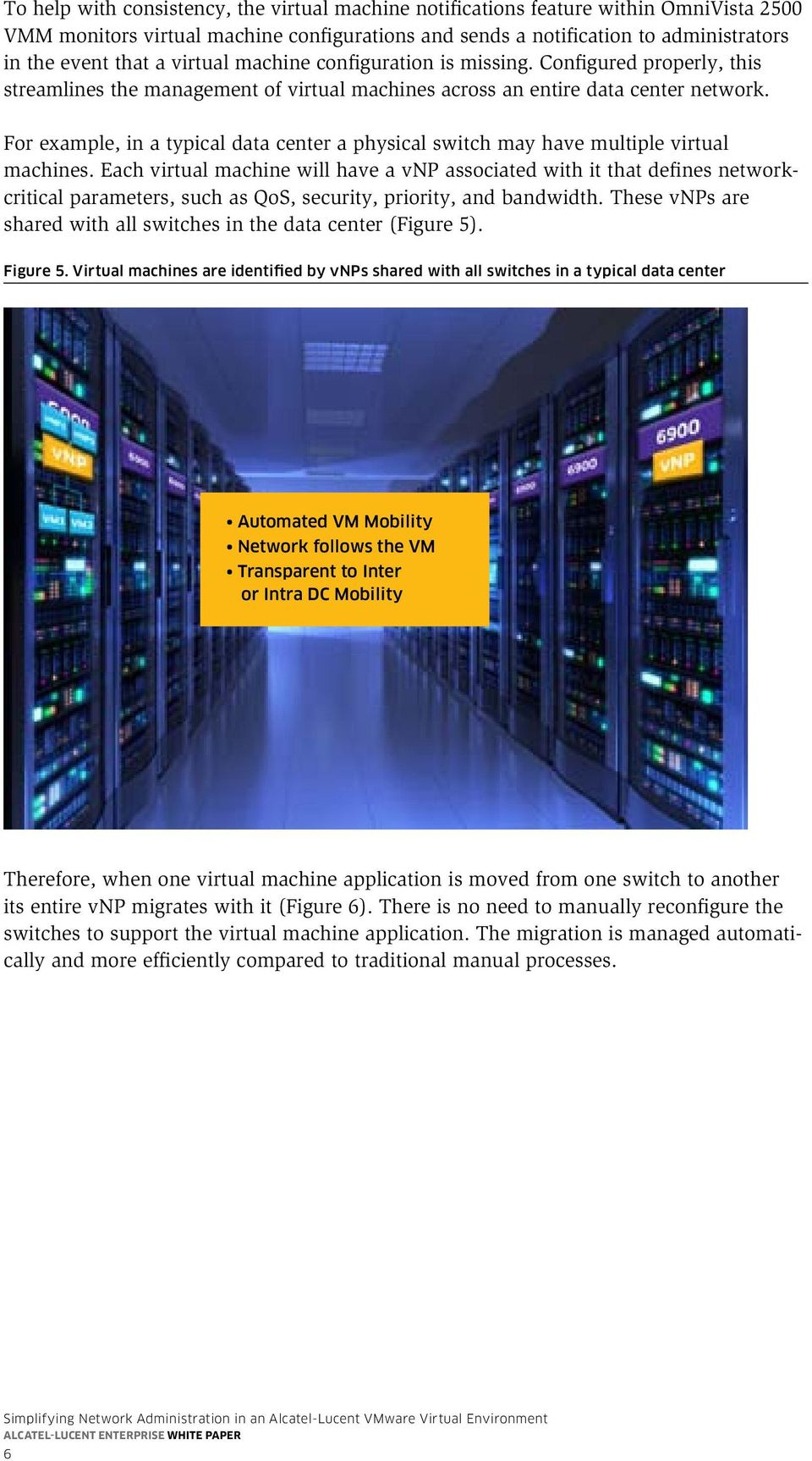 For example, in a typical data center a physical switch may have multiple virtual machines.