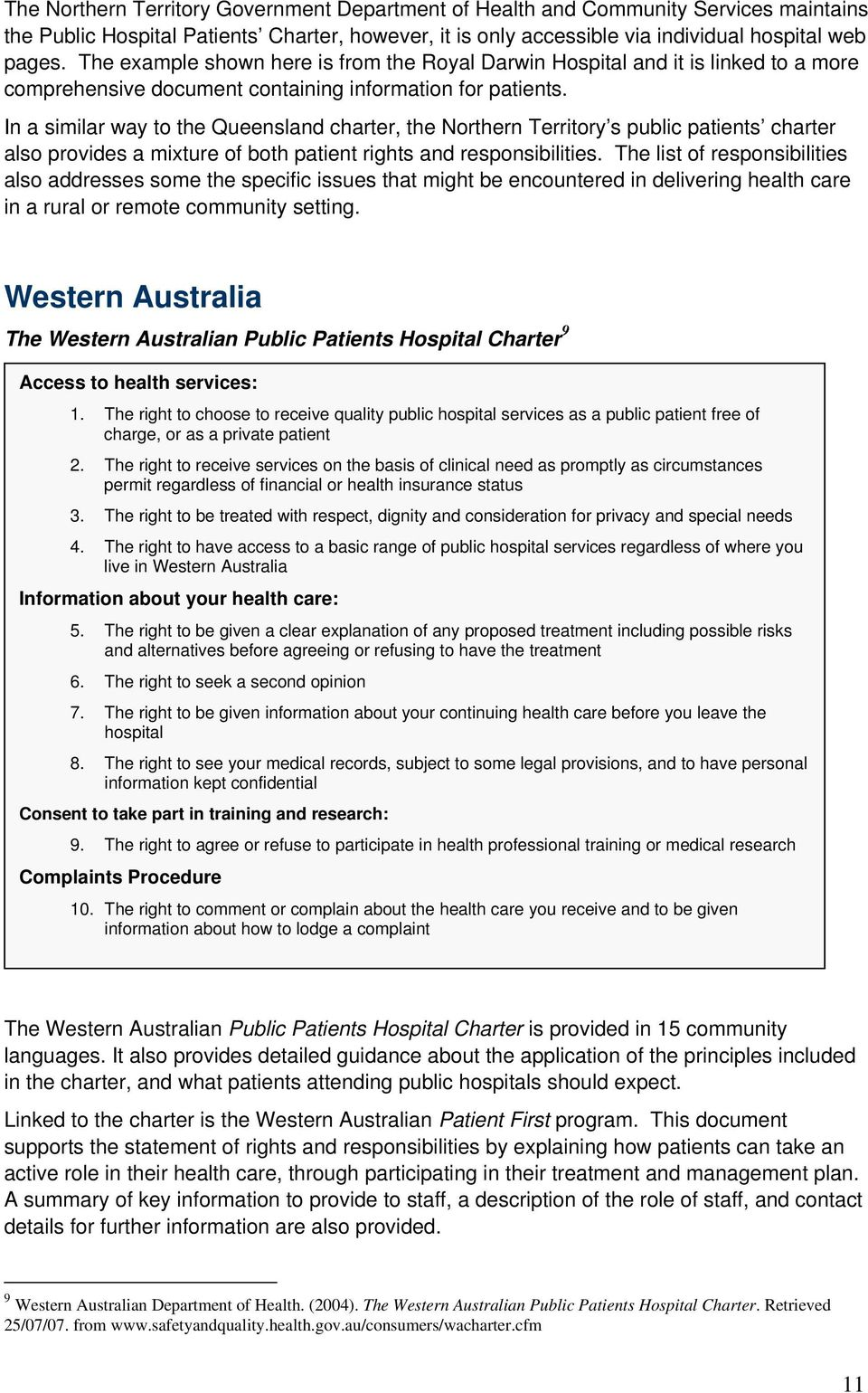 In a similar way to the Queensland charter, the Northern Territory s public patients charter also provides a mixture of both patient rights and responsibilities.