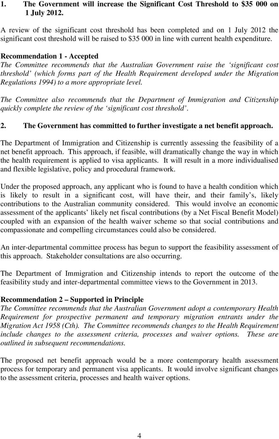 Recommendation 1 - Accepted The Committee recommends that the Australian Government raise the significant cost threshold (which forms part of the Health Requirement developed under the Migration