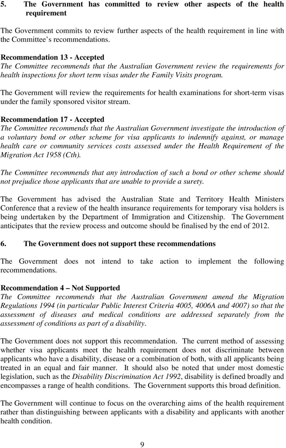 Recommendation 13 - Accepted The Committee recommends that the Australian Government review the requirements for health inspections for short term visas under the Family Visits program.