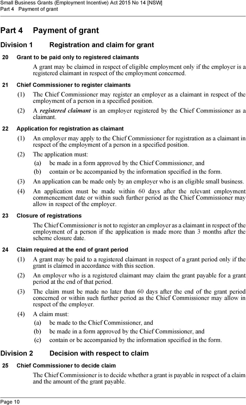 21 Chief Commissioner to register claimants (1) The Chief Commissioner may register an employer as a claimant in respect of the employment of a person in a specified position.