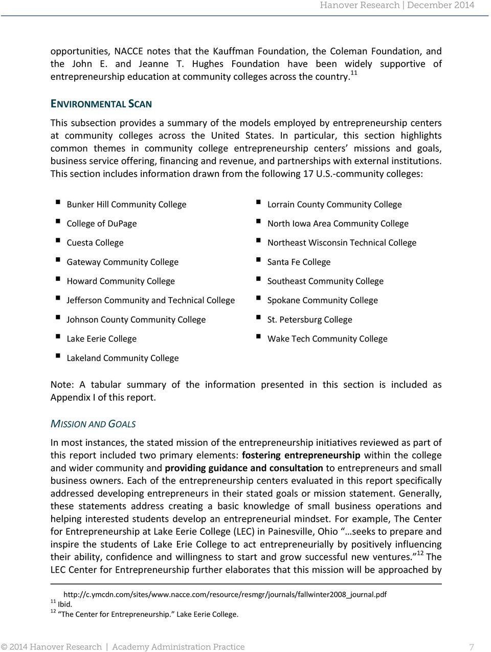 11 ENVIRONMENTAL SCAN This subsection provides a summary of the models employed by entrepreneurship centers at community colleges across the United States.
