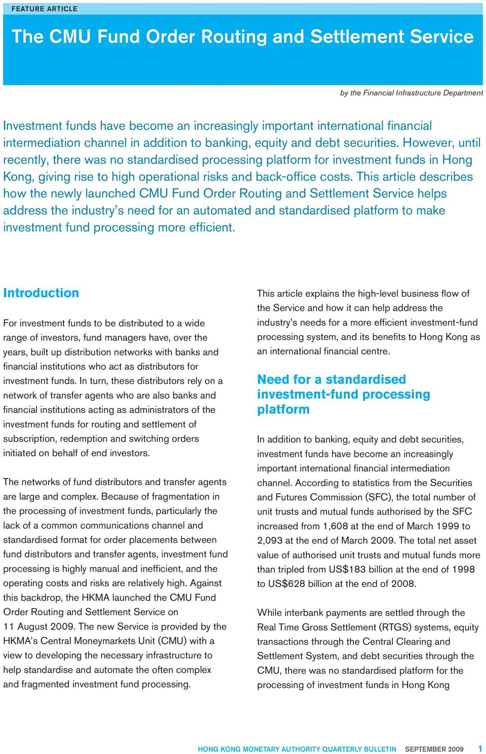 However, until recently, there was no standardised processing platform for investment funds in Hong Kong, giving rise to high operational risks and back-office costs.