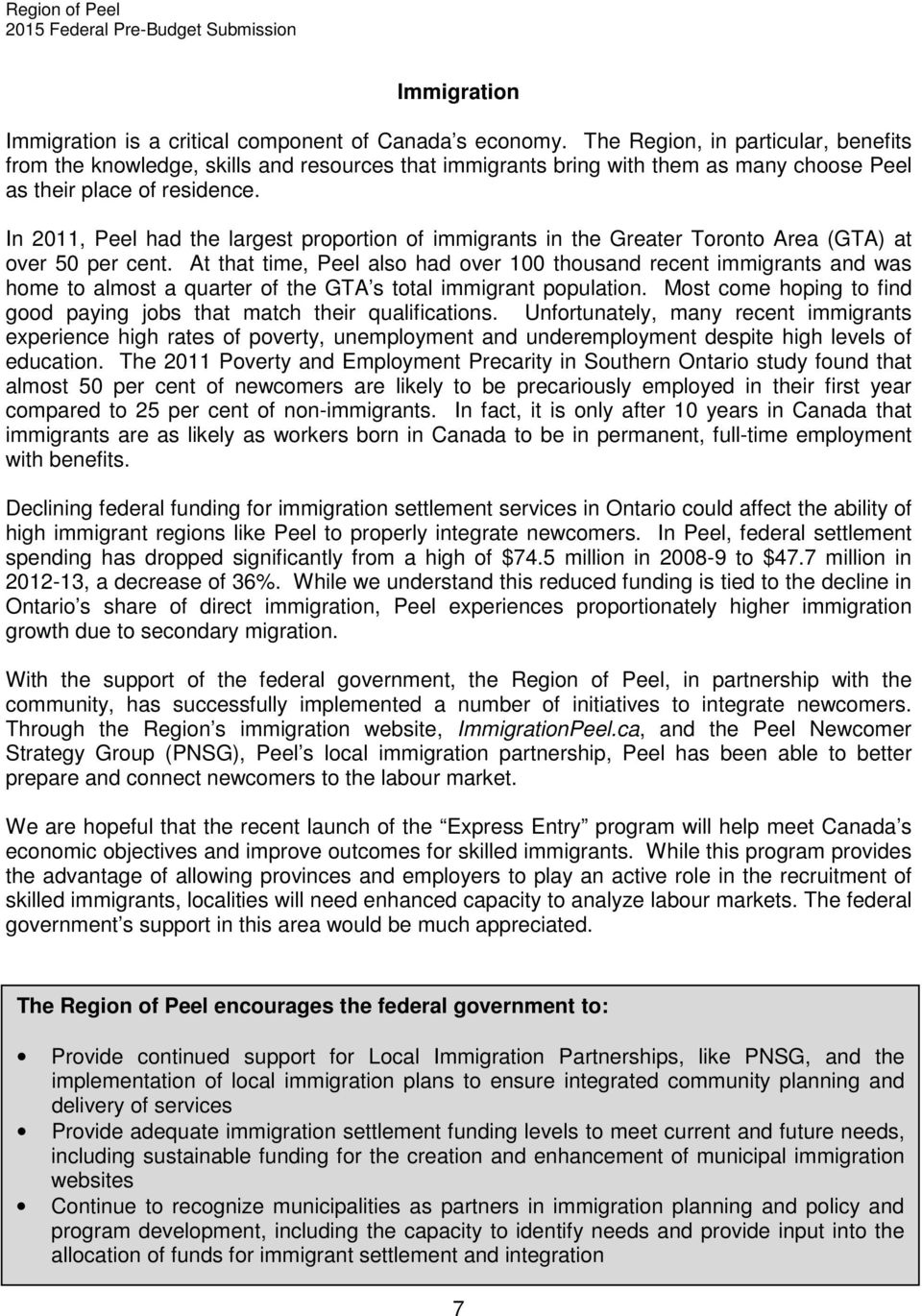 In 2011, Peel had the largest proportion of immigrants in the Greater Toronto Area (GTA) at over 50 per cent.