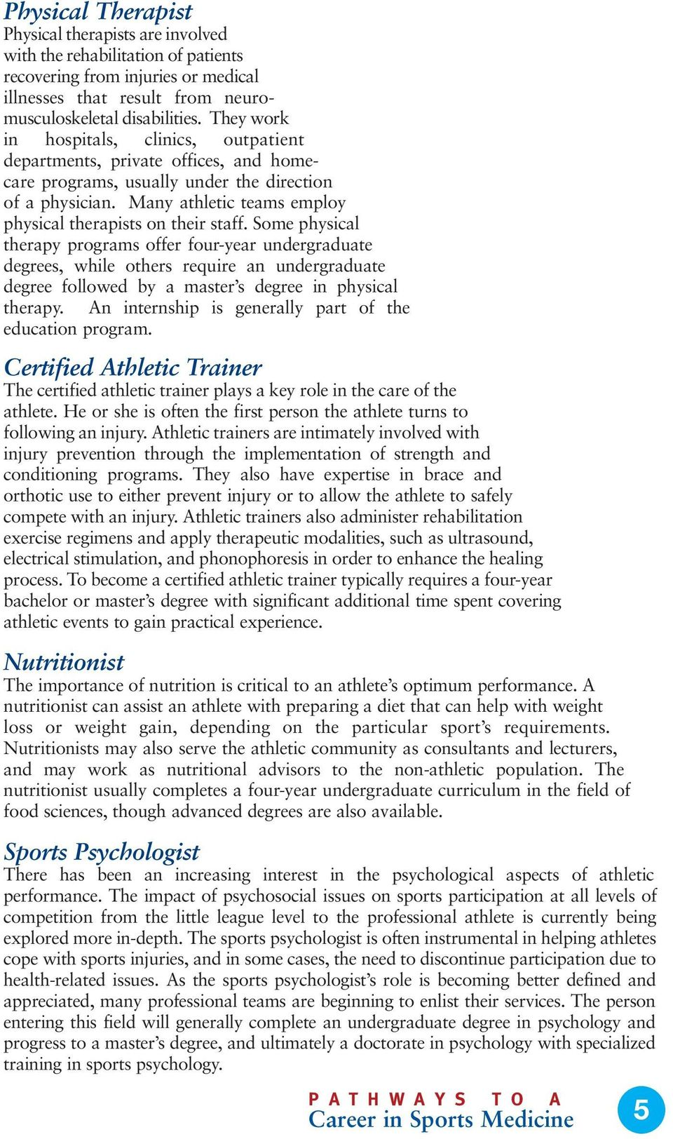Many athletic teams employ physical therapists on their staff.