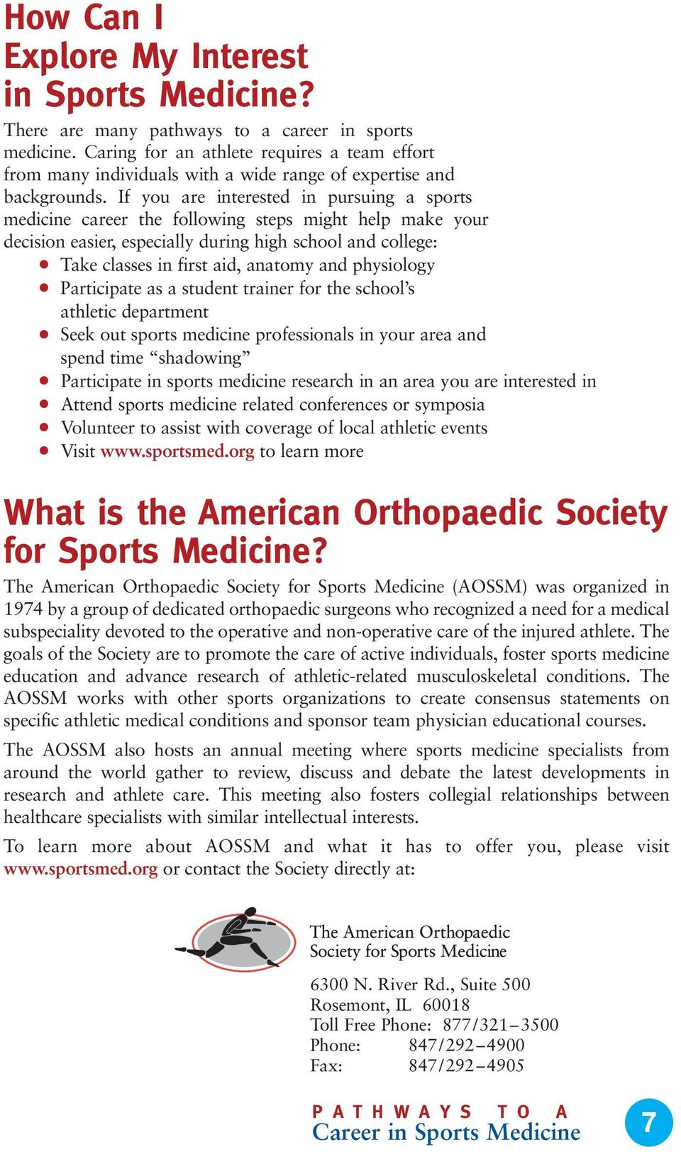 If you are interested in pursuing a sports medicine career the following steps might help make your decision easier, especially during high school and college: Take classes in first aid, anatomy and